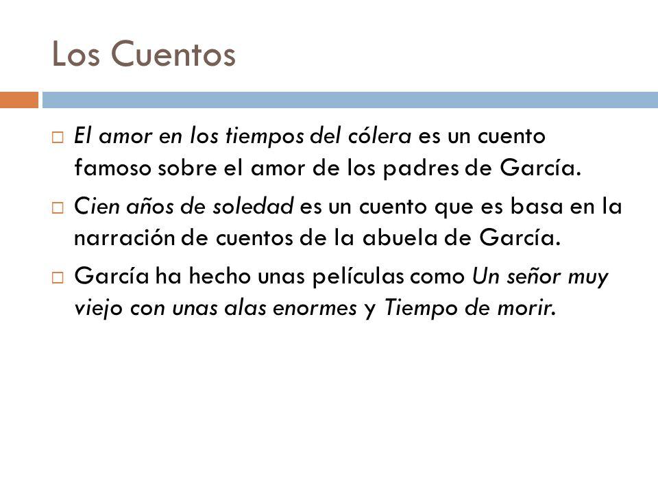 Los CuentosEl amor en los tiempos del cólera es un cuento famoso sobre el amor de los padres de García.
