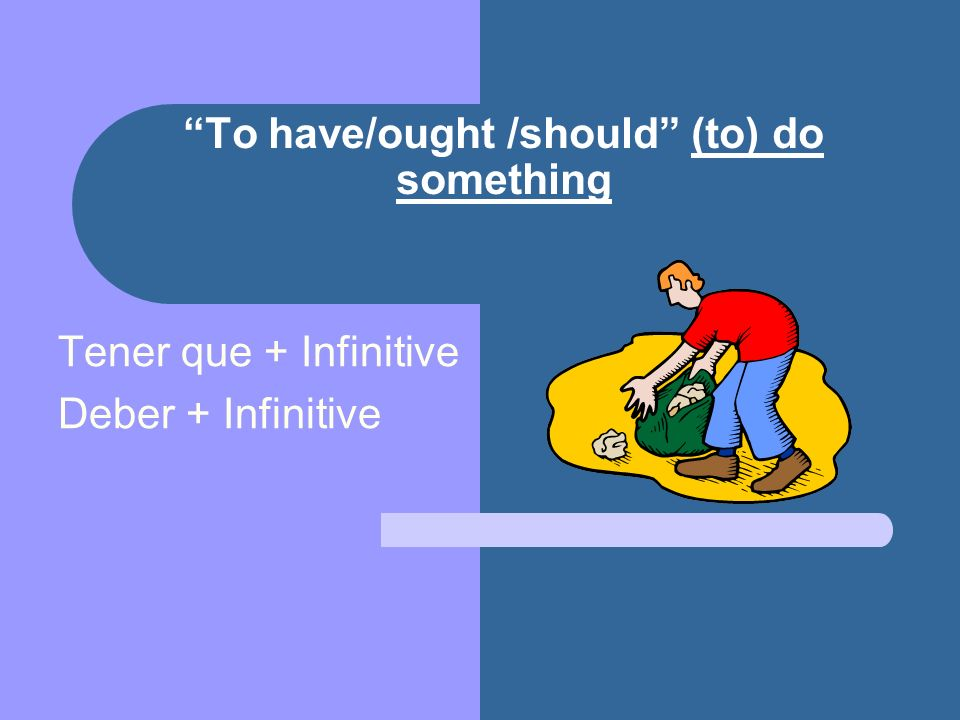 To have/ought /should (to) do something