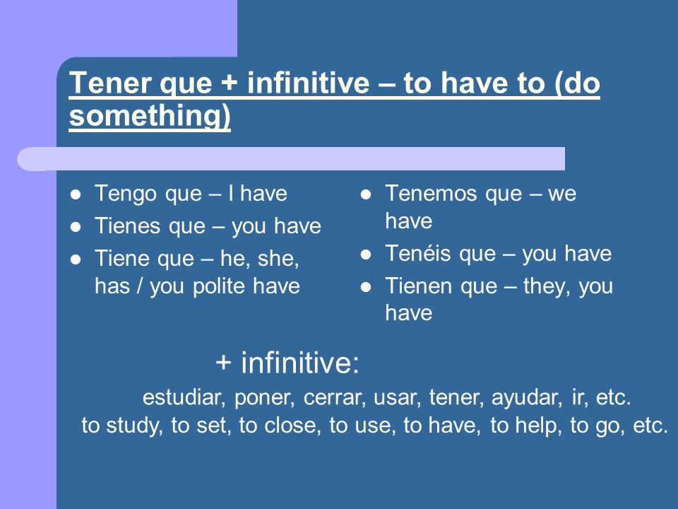 Tener que + infinitive – to have to (do something)
