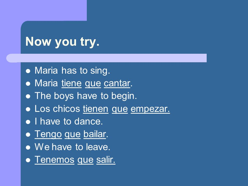 Now you try. Maria has to sing. Maria tiene que cantar.