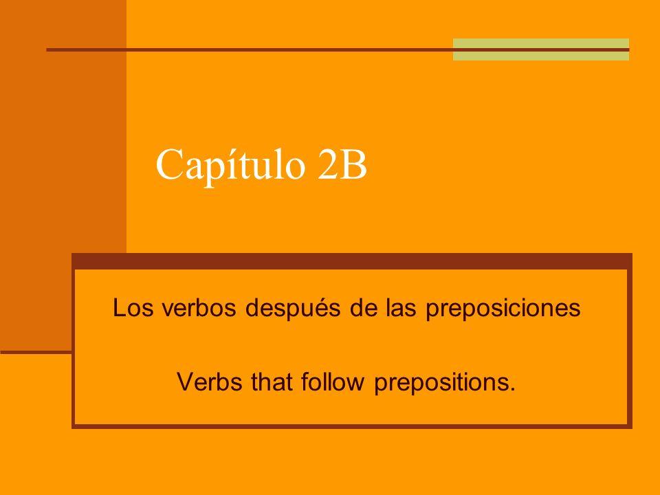 Capítulo 2B Los verbos después de las preposiciones