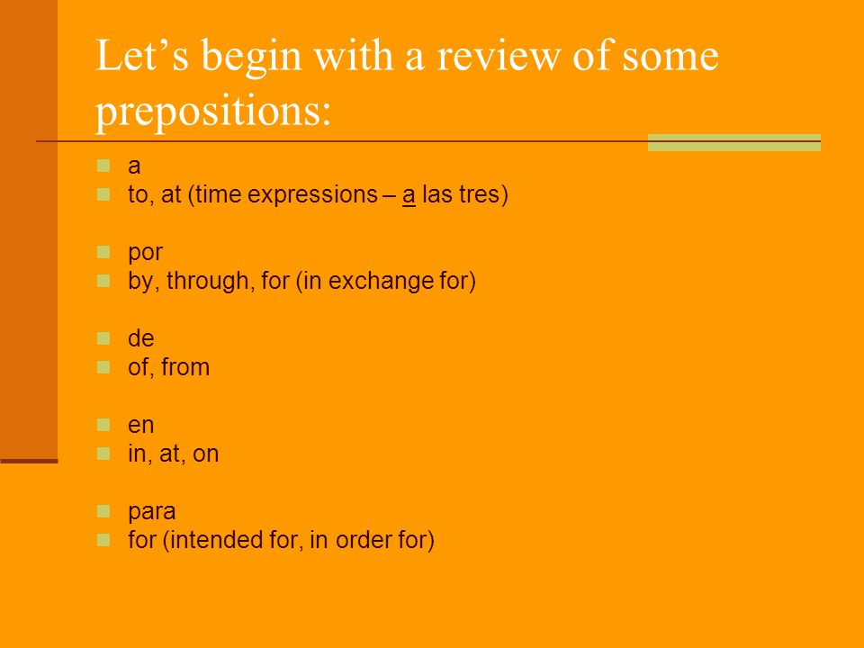 Let's begin with a review of some prepositions: