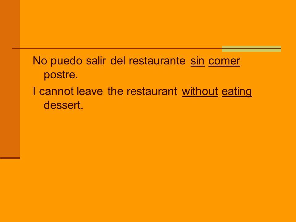 No puedo salir del restaurante sin comer postre.