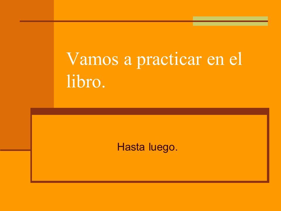 Vamos a practicar en el libro.