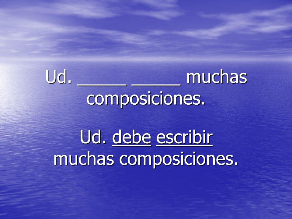Ud. _____ _____ muchas composiciones.