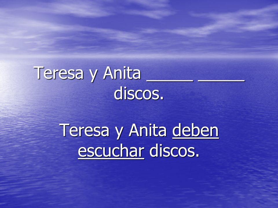 Teresa y Anita _____ _____ discos.