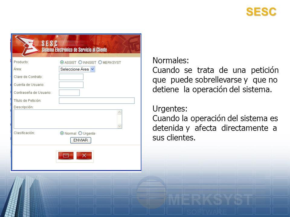 SESC Normales: Cuando se trata de una petición que puede sobrellevarse y que no detiene la operación del sistema.