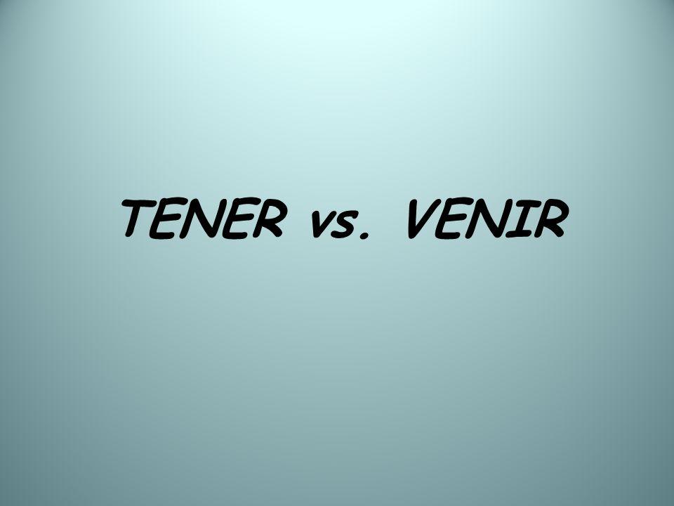 TENER vs. VENIR