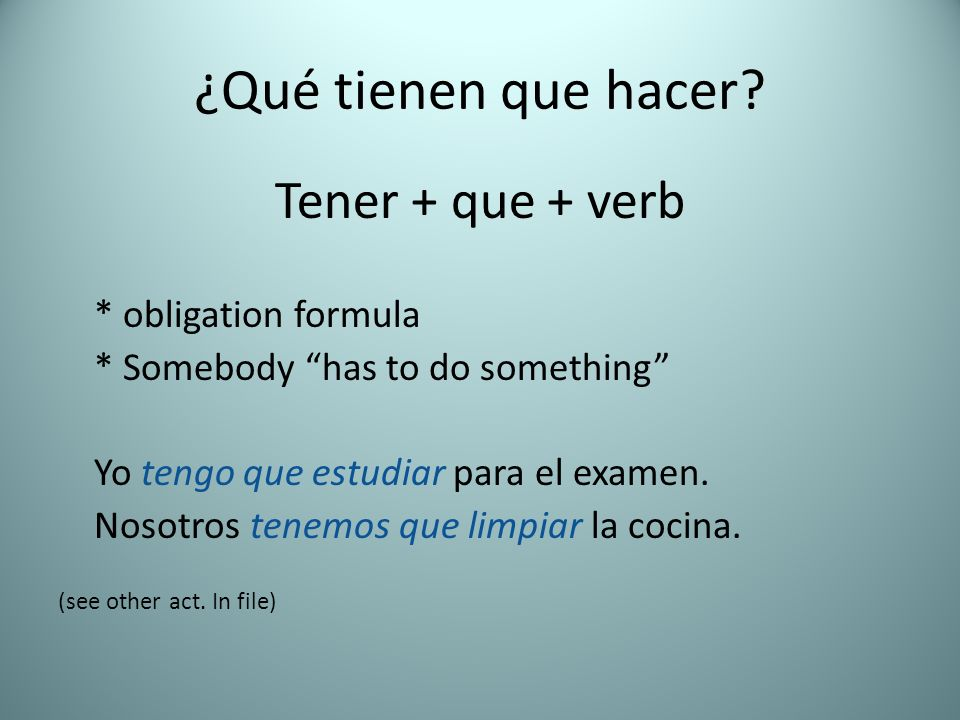 ¿Qué tienen que hacer Tener + que + verb * obligation formula