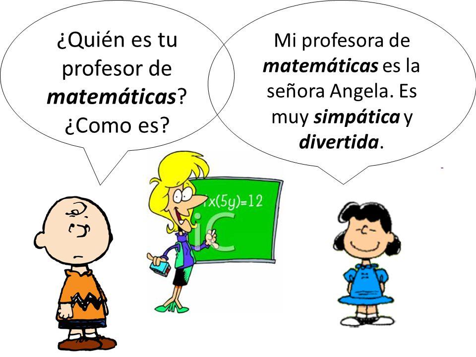 ¿Quién es tu profesor de matemáticas ¿Como es