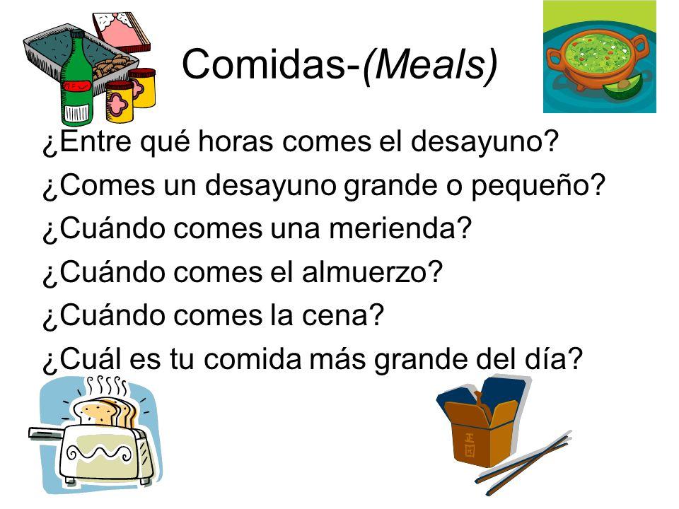 Comidas-(Meals) ¿Entre qué horas comes el desayuno