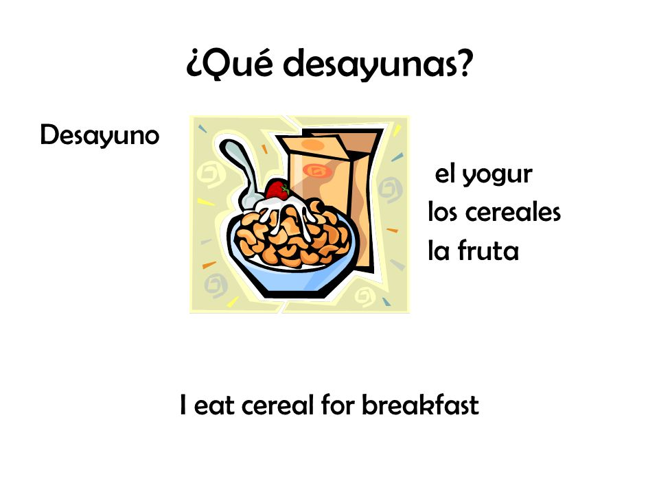 I eat cereal for breakfast