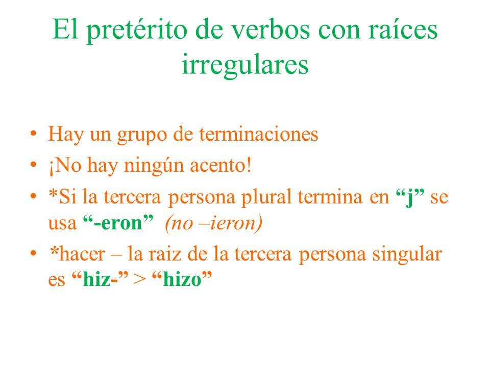 El pretérito de verbos con raíces irregulares