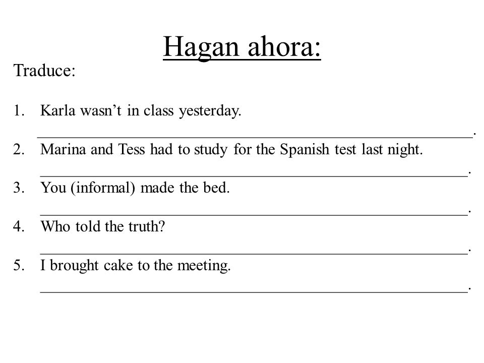 Hagan ahora: Traduce: Karla wasn't in class yesterday.