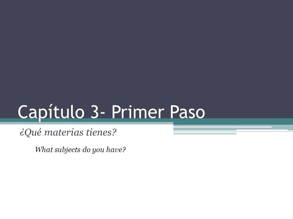 Capítulo 3- Primer Paso ¿Qué materias tienes