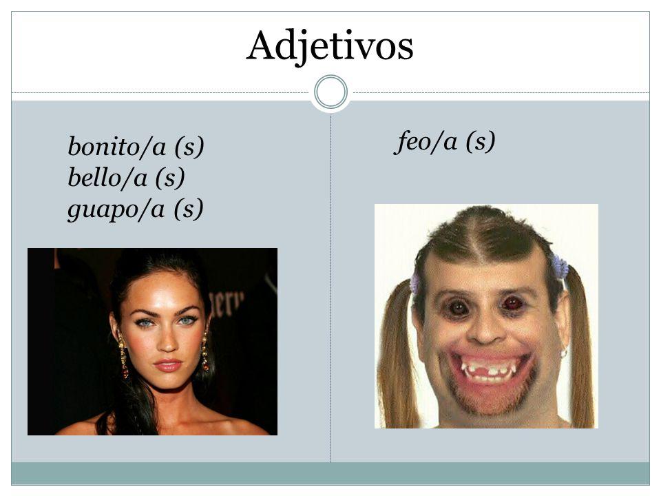 Adjetivos feo/a (s) bonito/a (s) bello/a (s) guapo/a (s)