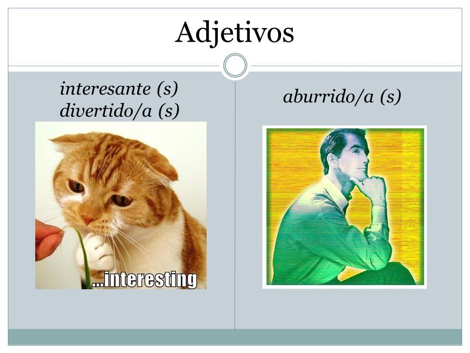 Adjetivos interesante (s) divertido/a (s) aburrido/a (s)
