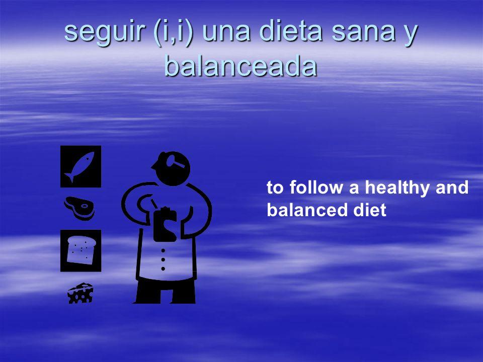 seguir (i,i) una dieta sana y balanceada