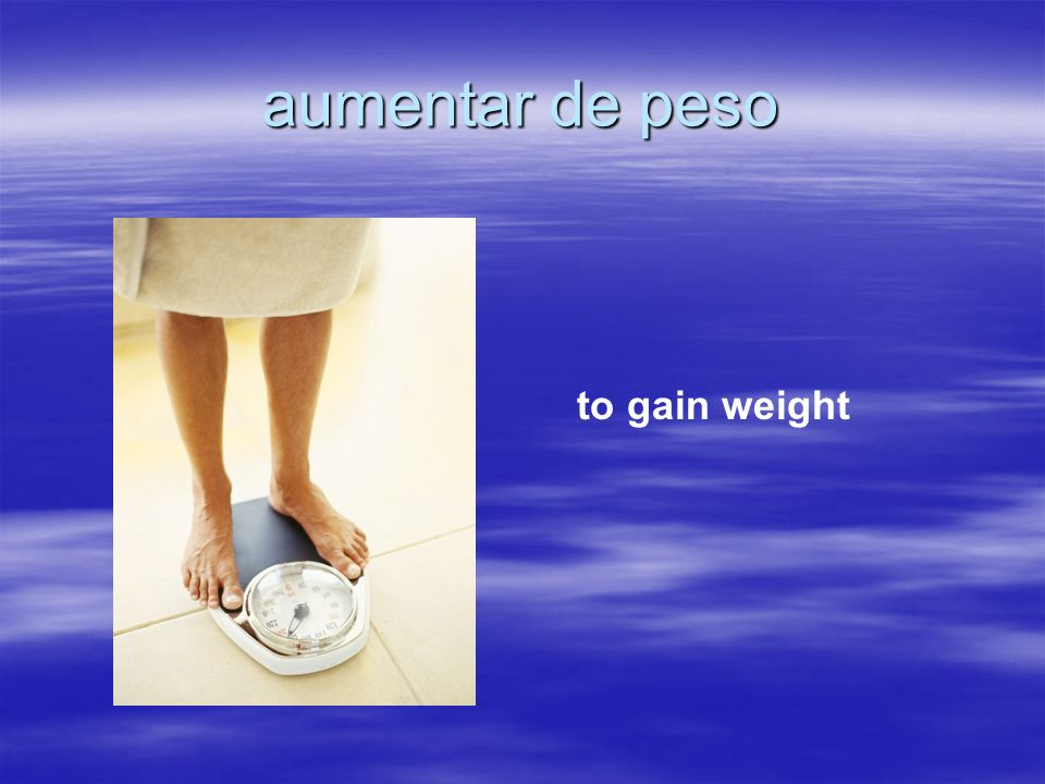 aumentar de peso to gain weight