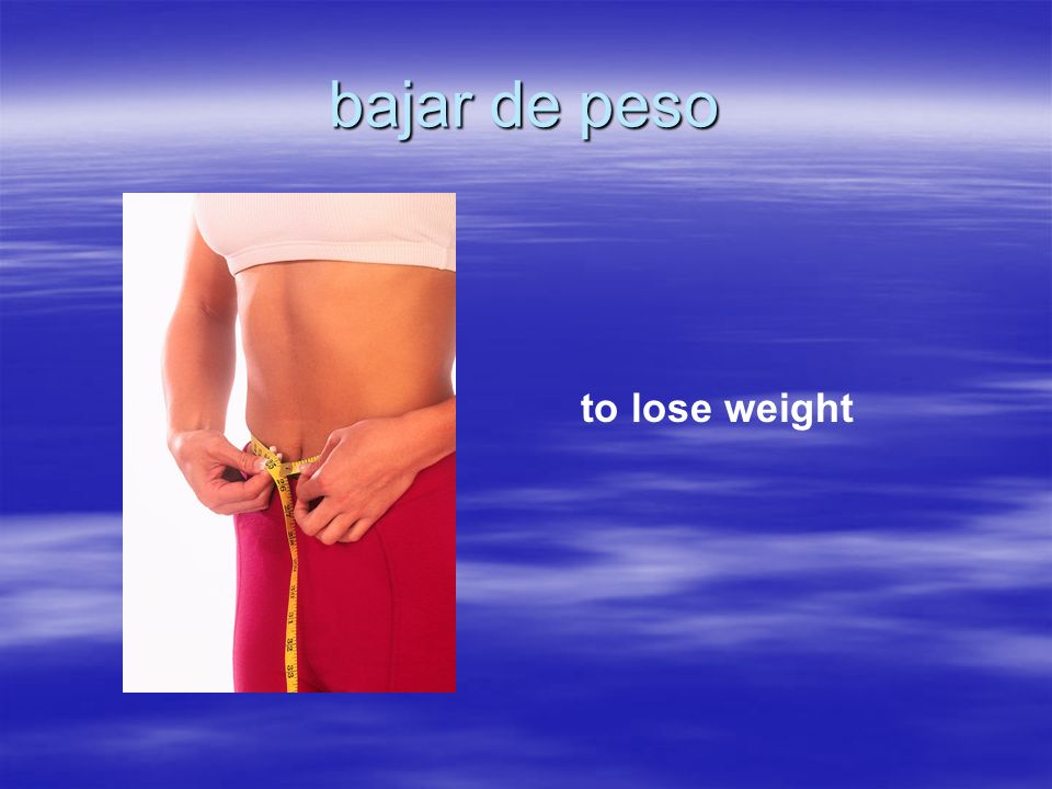 bajar de peso to lose weight