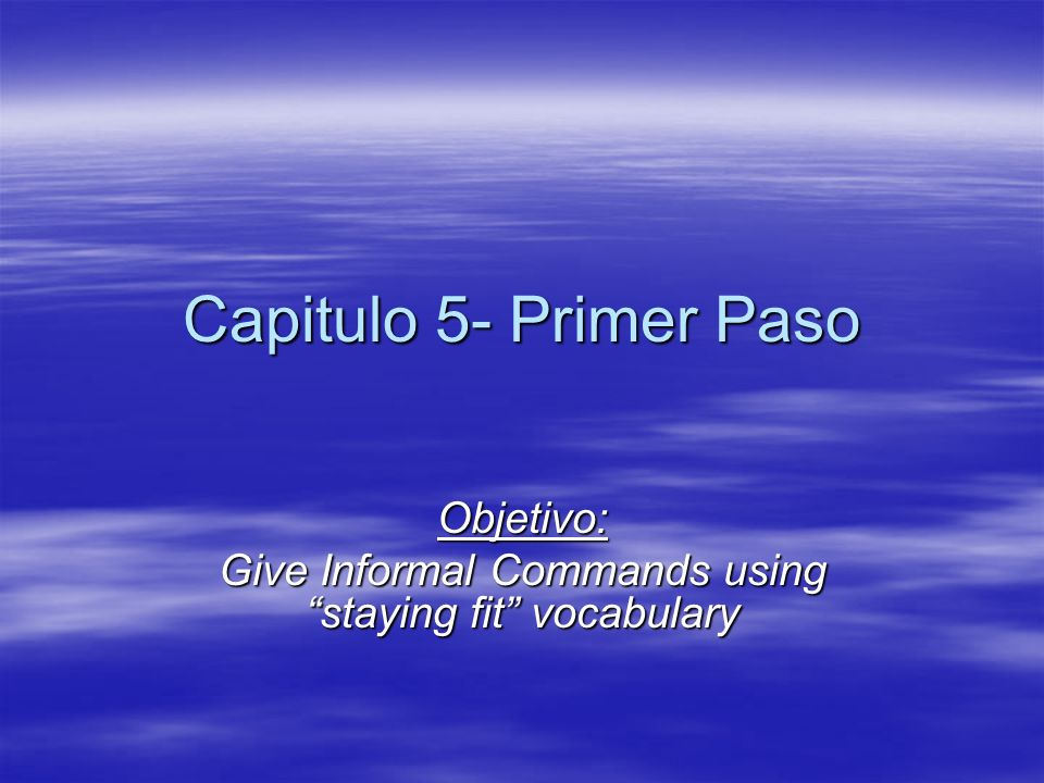 Objetivo: Give Informal Commands using staying fit vocabulary