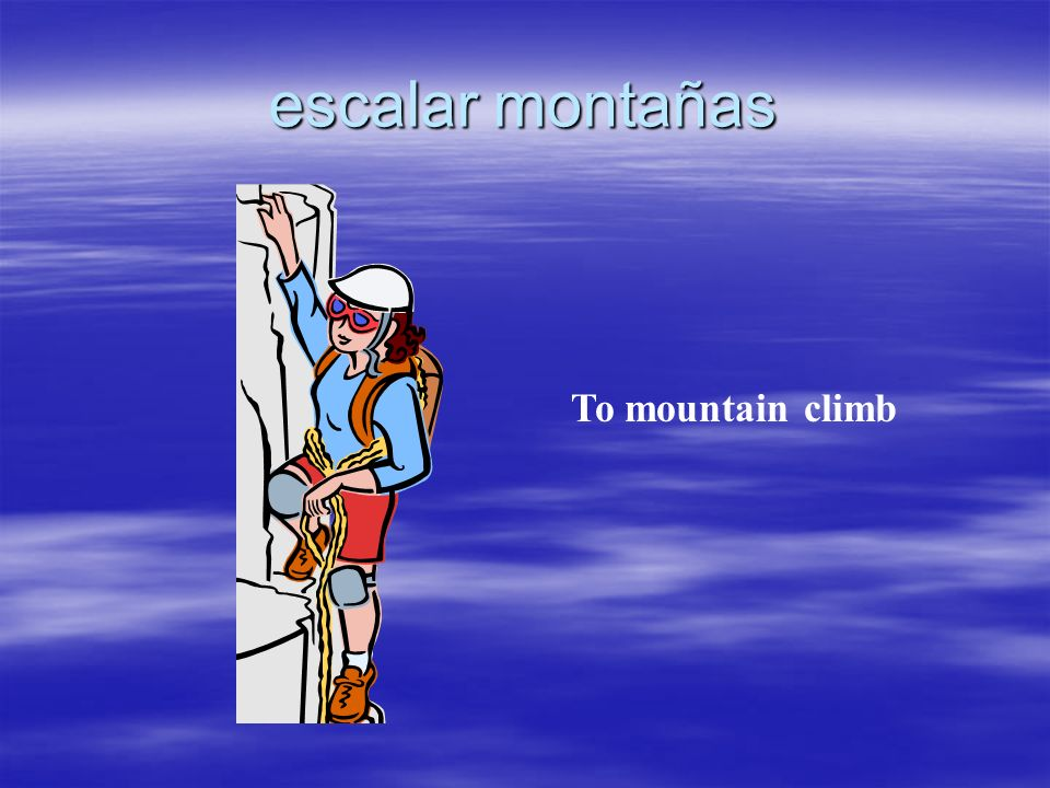 escalar montañas To mountain climb