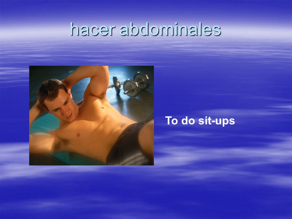 hacer abdominales To do sit-ups