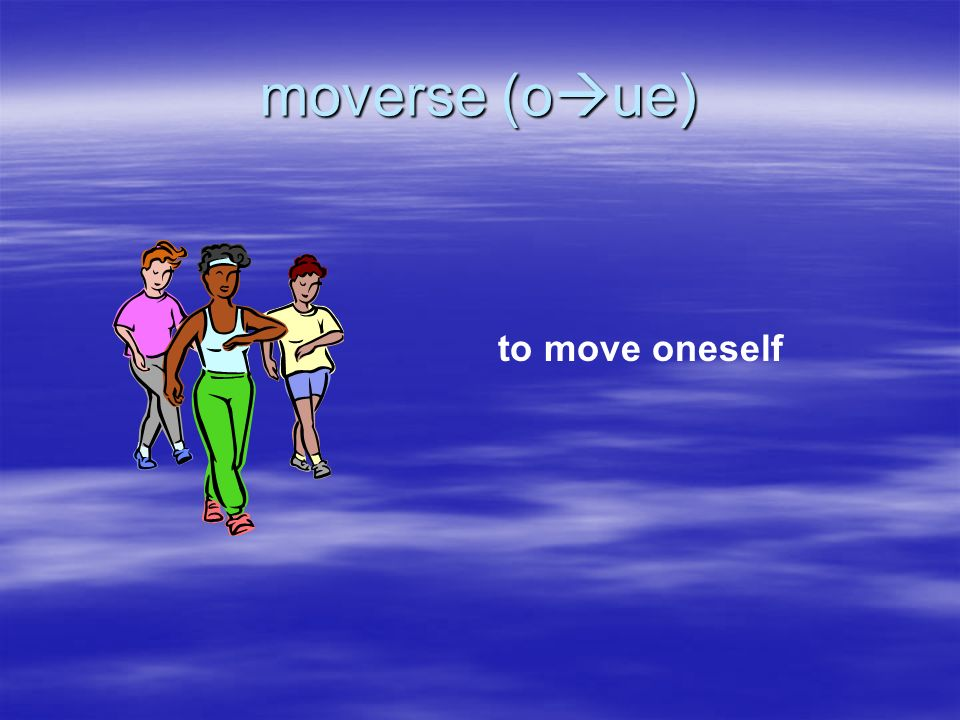 moverse (oue) to move oneself