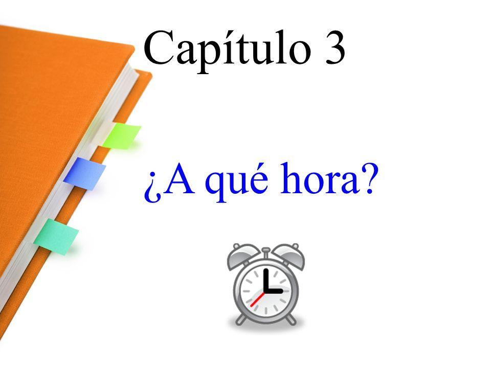 Capítulo 3 ¿A qué hora