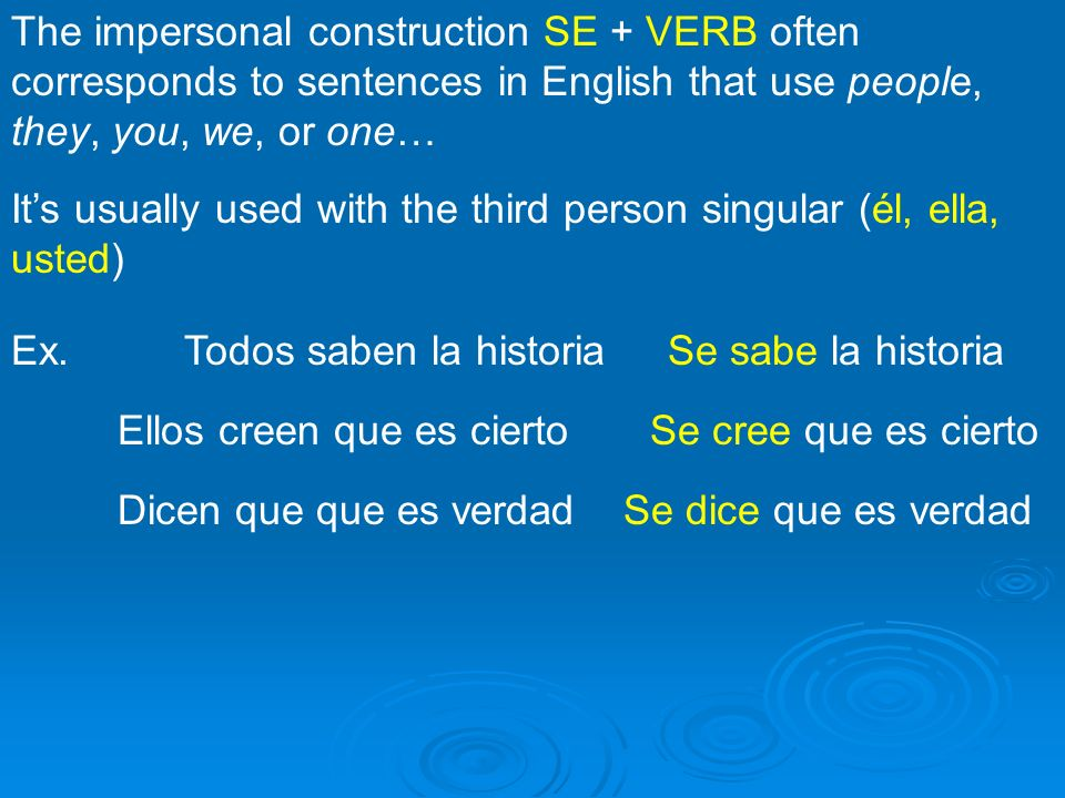 The impersonal construction SE + VERB often corresponds to sentences in English that use people, they, you, we, or one…