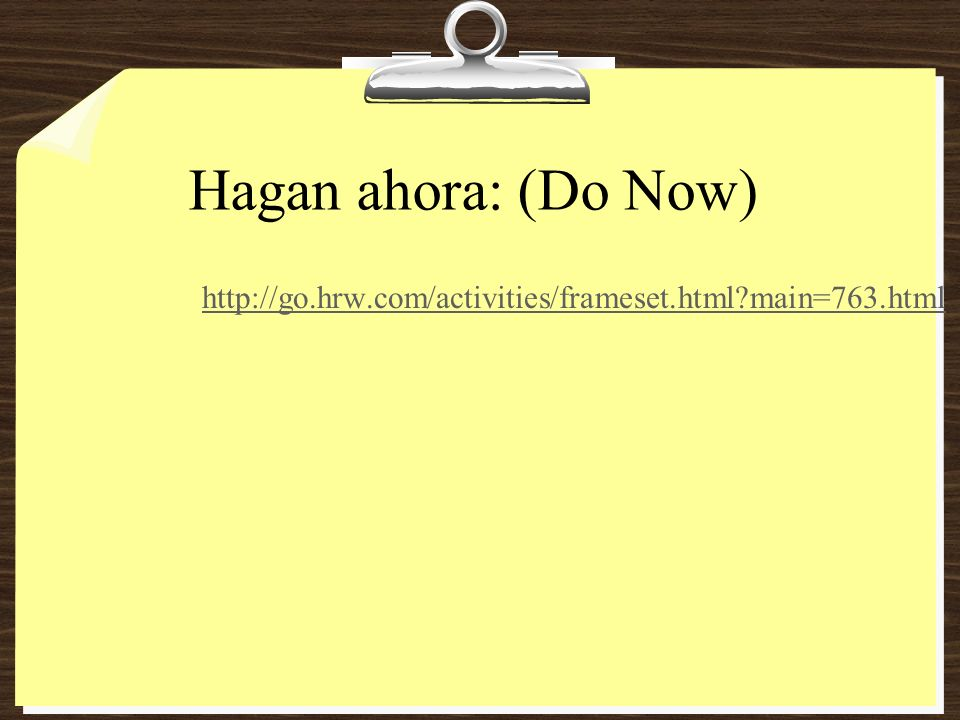 Hagan ahora: (Do Now) http://go.hrw.com/activities/frameset.html main=763.html