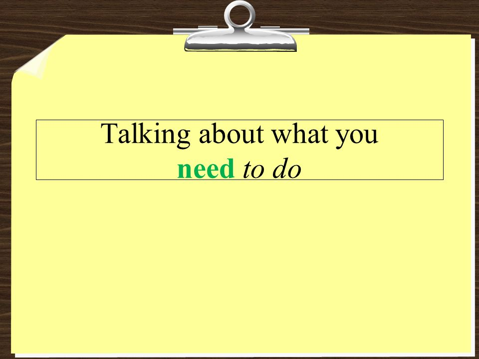 Talking about what you need to do