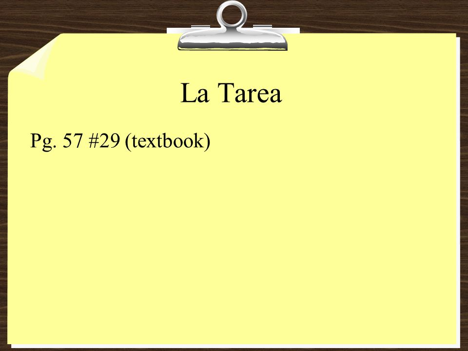 La Tarea Pg. 57 #29 (textbook)