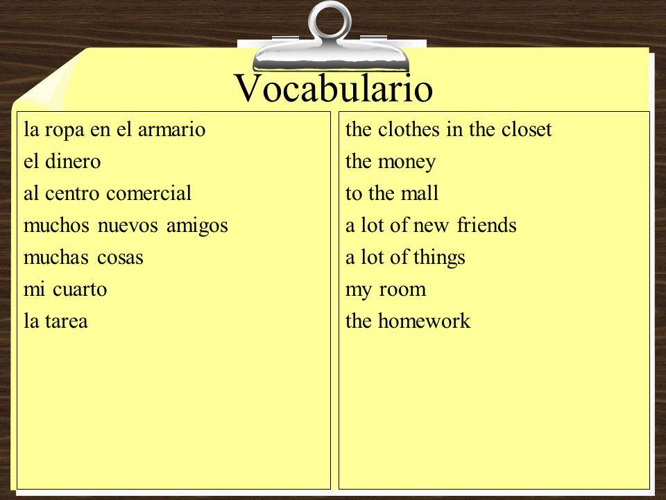 Vocabulario la ropa en el armario el dinero al centro comercial muchos nuevos amigos muchas cosas mi cuarto la tarea