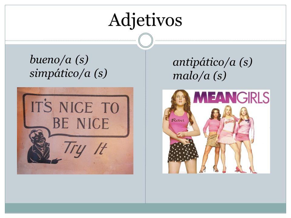 Adjetivos bueno/a (s) simpático/a (s) antipático/a (s) malo/a (s)