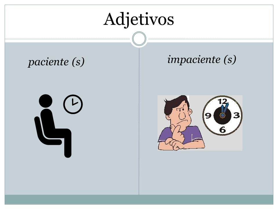 Adjetivos impaciente (s) paciente (s)