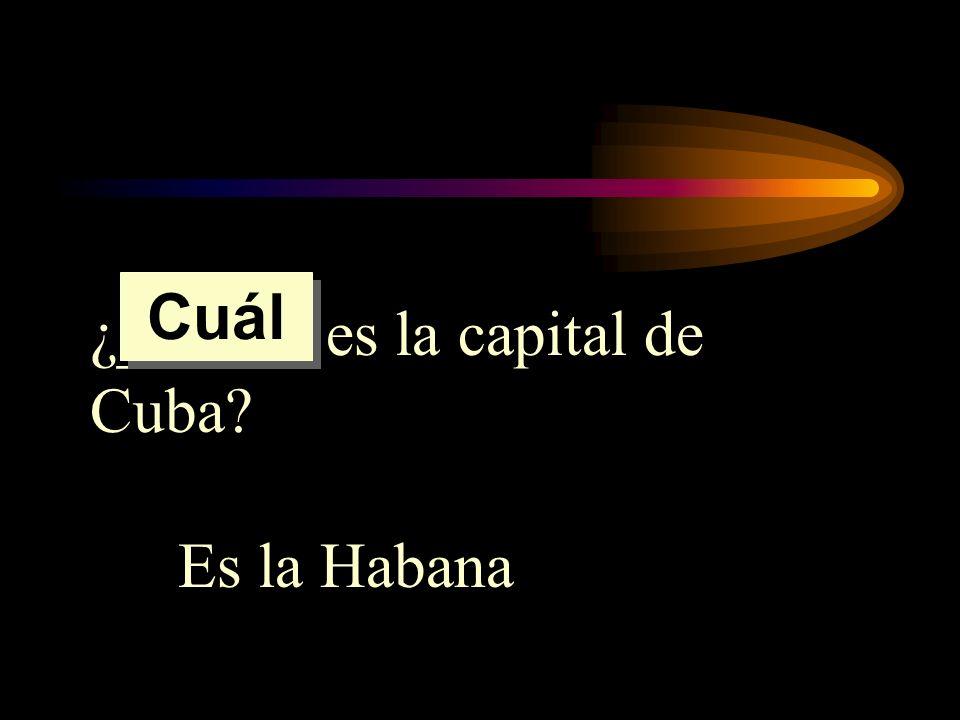 Cuál ¿______ es la capital de Cuba Es la Habana