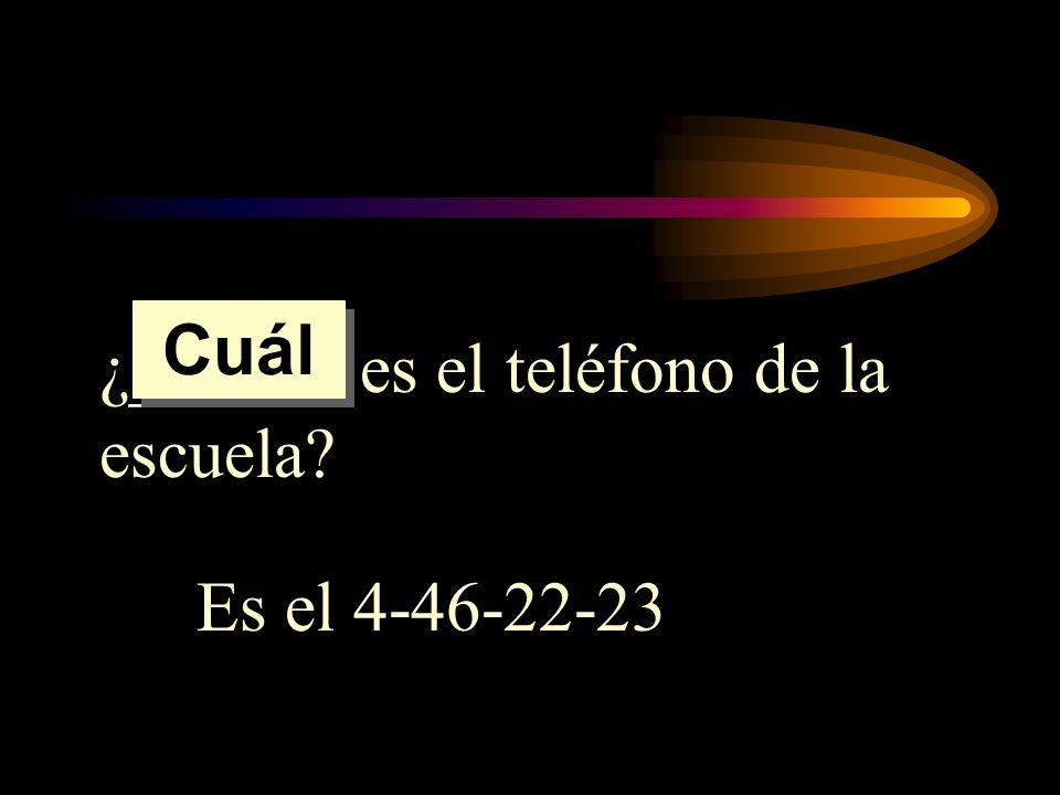 Cuál ¿______ es el teléfono de la escuela Es el 4-46-22-23