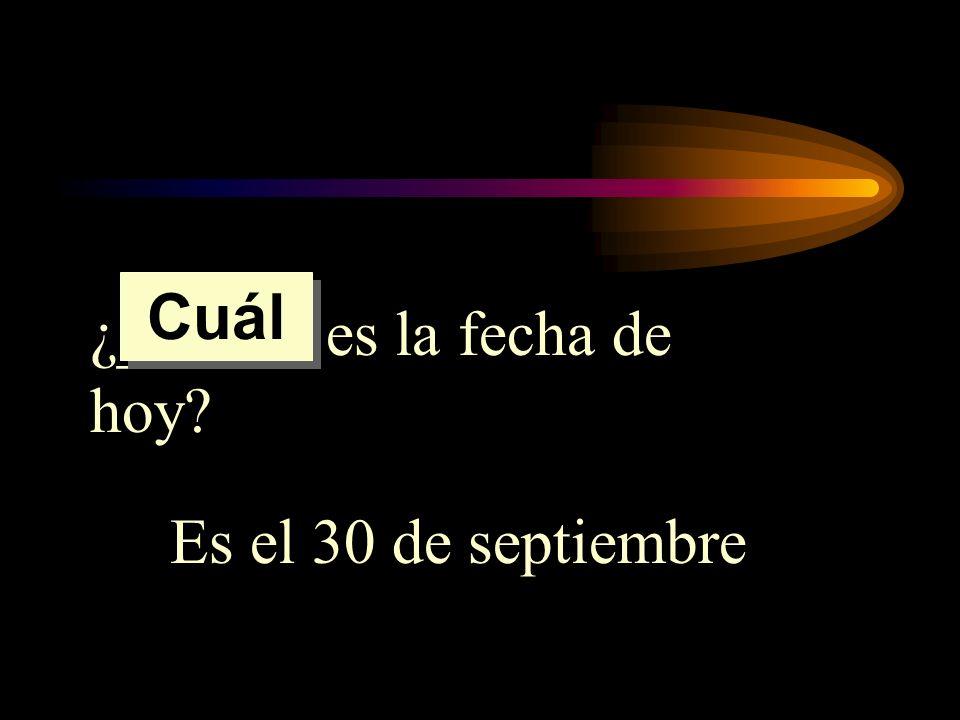 Cuál ¿______ es la fecha de hoy Es el 30 de septiembre