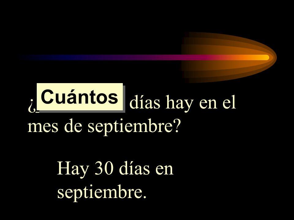 Cuántos ¿_________ días hay en el mes de septiembre Hay 30 días en septiembre.
