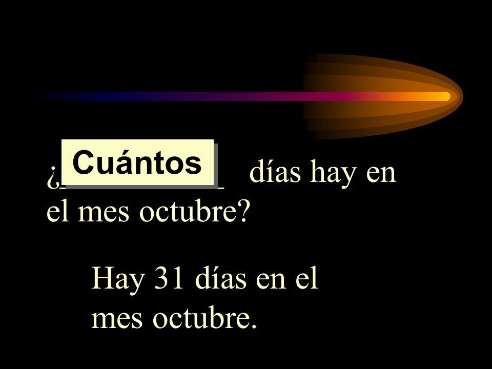 Cuántos ¿__________ días hay en el mes octubre Hay 31 días en el mes octubre.