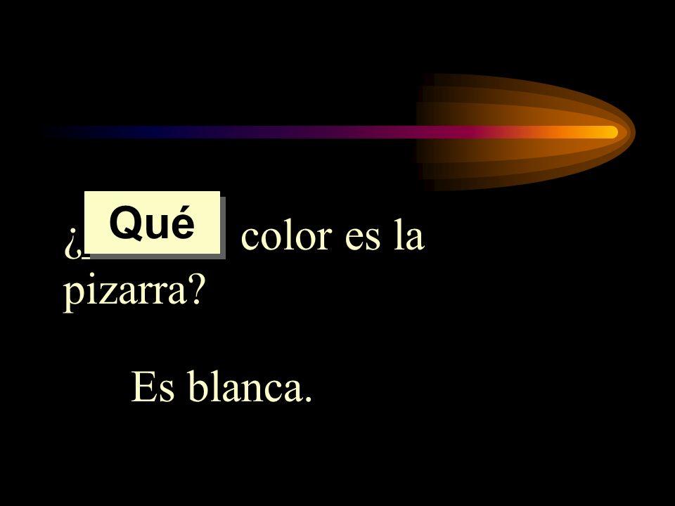 Qué ¿______ color es la pizarra Es blanca.