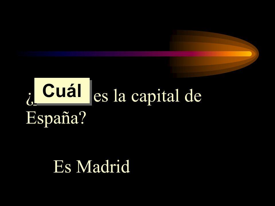 Cuál ¿______ es la capital de España Es Madrid