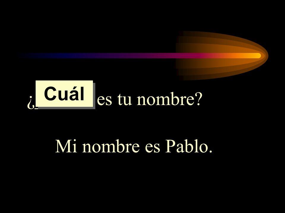 Cuál ¿______ es tu nombre Mi nombre es Pablo.