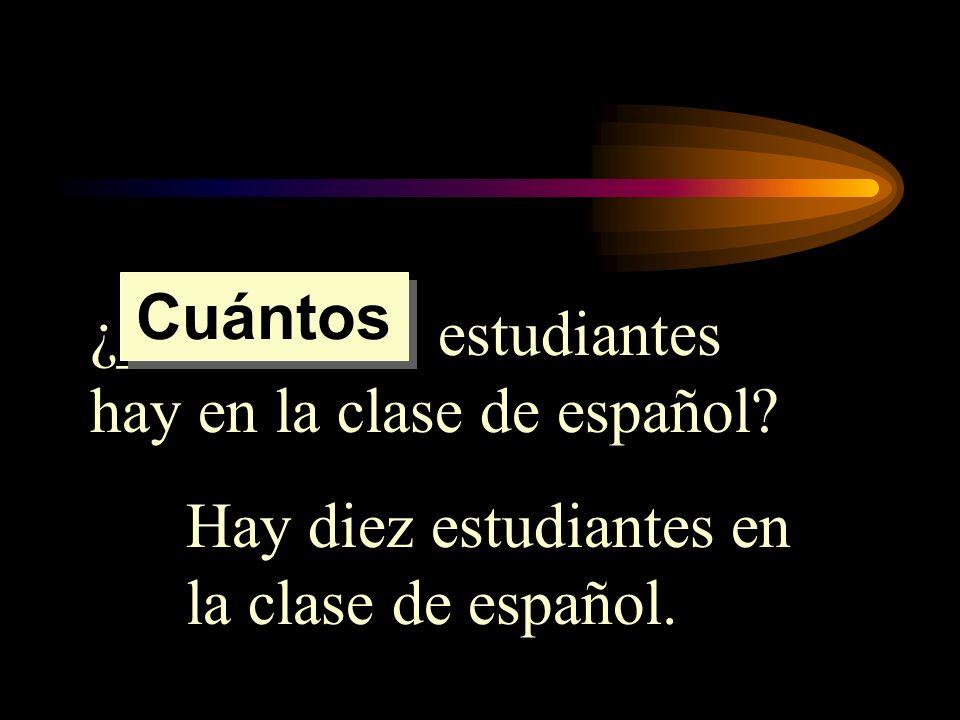 Cuántos¿_________ estudiantes hay en la clase de español.