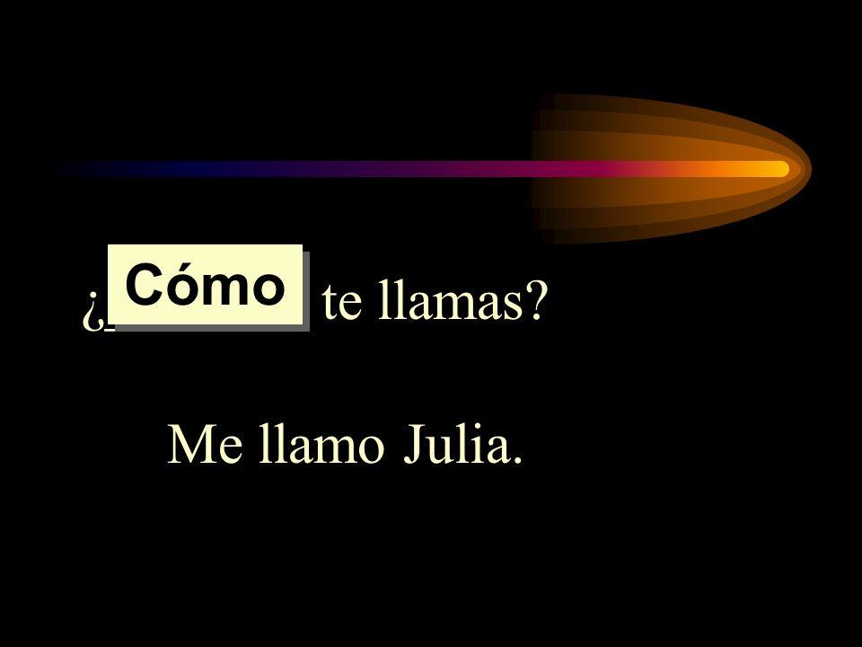 Cómo ¿______ te llamas Me llamo Julia.