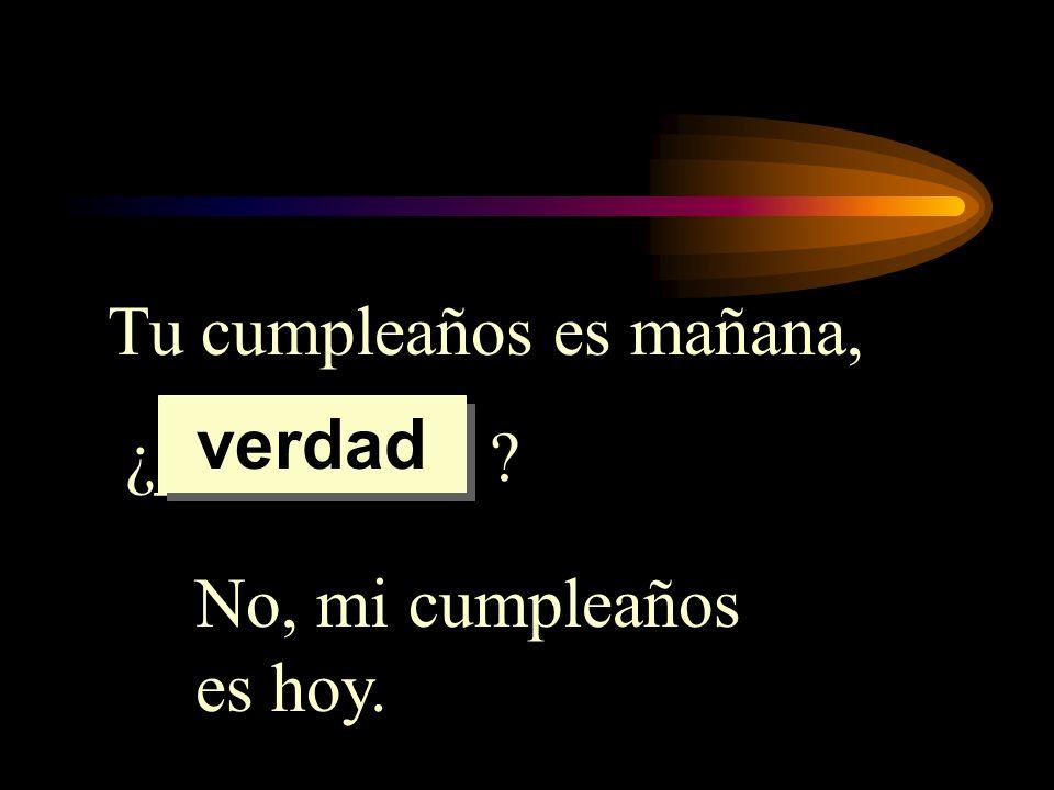 Tu cumpleaños es mañana,