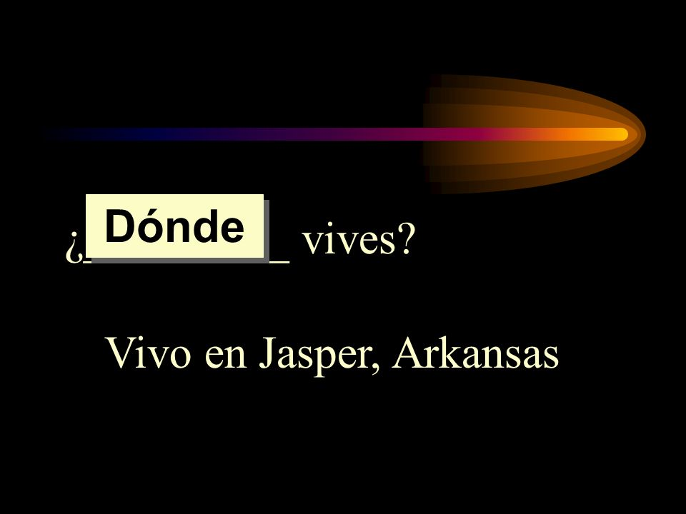 Dónde ¿_________ vives Vivo en Jasper, Arkansas