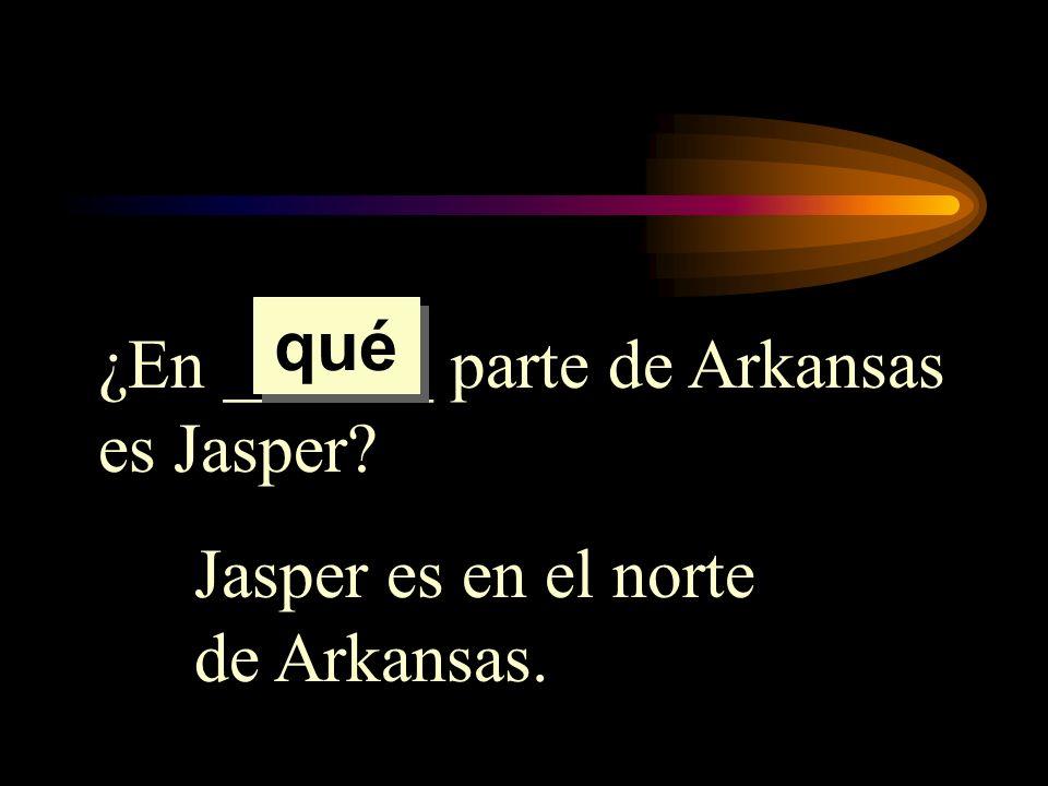 qué ¿En ______ parte de Arkansas es Jasper Jasper es en el norte de Arkansas.