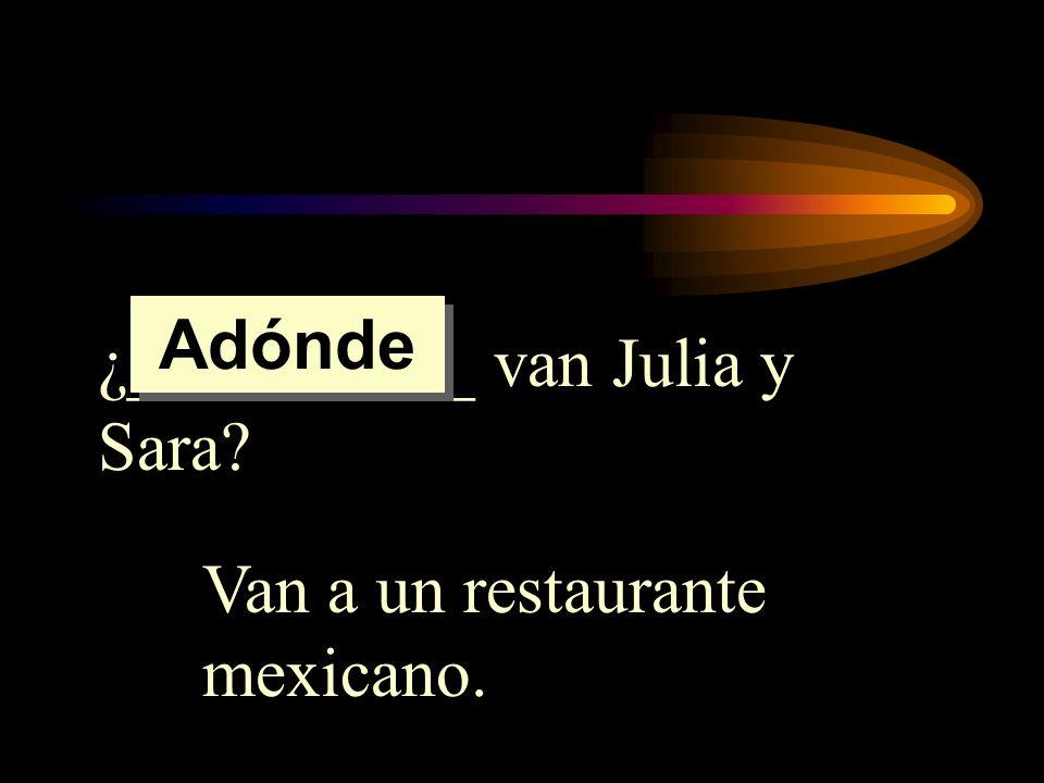 Adónde ¿__________ van Julia y Sara Van a un restaurante mexicano.